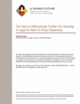 A SHARED FUTURE: THE DUTY TO AFFIRMATIVELY FURTHER FAIR HOUSING: A LEGAL AS WELL AS POLICY IMPERATIVE
