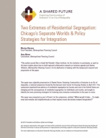 A SHARED FUTURE: TWO EXTREMES OF RESIDENTIAL SEGREGATION: CHICAGO'S SEPARATE WORLDS & POLICY STRATEGIES FOR INTEGRATION