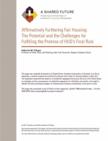 A SHARED FUTURE: AFFIRMATIVELY FURTHERING FAIR HOUSING: THE POTENTIAL AND THE CHALLENGE FOR FULFILLING THE PROMISE OF HUD'S FINAL RULE