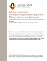 A SHARED FUTURE: PATHWAYS TO INCLUSION: CONTEXTS FOR NEIGHBORHOOD INTEGRATION IN CHICAGO, HOUSTON, AND WASHINGTON