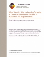 A SHARED FUTURE: WHAT WOULD IT TAKE FOR HOUSING SUBSIDIES TO OVERCOME AFFORDABILITY BARRIERS TO INCLUSION IN ALL NEIGHBORHOODS?